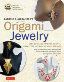 LaFosse and Alexander's Origami Jewelry : Easy-to-Make Paper Pendants, Bracelets, Necklaces and Earrings: Origami Book with Instructional DVD: Great for Kids and Adults!, Paperback / softback Book