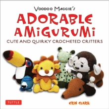 Adorable Amigurumi - Cute and Quirky Crocheted Critters : Voodoo Maggie's - Create your own marvelous menagerie with these easy-to-follow instructions for crocheted stuffed toys, Paperback / softback Book