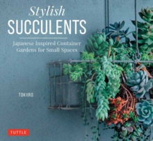 Stylish Succulents : Japanese Inspired Container Gardens for Small Spaces, Hardback Book