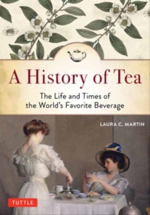 A History of Tea : The Life and Times of the World's Favorite Beverage, Paperback / softback Book