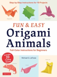 Fun and Easy Origami Animals : Full-Color Instructions for Beginners includes 20 Sheets of 6 inch Origami Paper, Paperback / softback Book