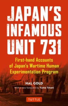 Japan's Infamous Unit 731 : First-hand Accounts of Japan's Wartime Human Experimentation Program, Paperback / softback Book