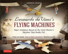 Leonardo da Vinci's Flying Machines Kit : Paper Airplanes Based on the Great Master's Sketches That Really Fly!, Kit Book