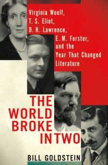 The World Broke in Two : Virginia Woolf, T.S. Eliot, D. H. Lawrence, E. M. Forster and the Year That Changed Literature, Hardback Book