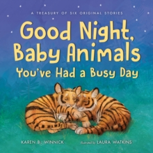 Good Night, Baby Animals You've Had a Busy Day : A Treasury of Six Original Stories, Hardback Book