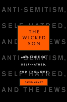 The Wicked Son : Anti-Semitism, Self-hatred, and the Jews, EPUB eBook