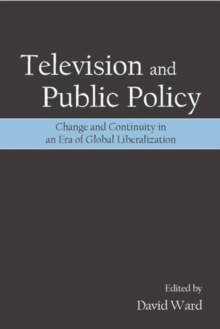 Television and Public Policy : Change and Continuity in an Era of Global Liberalization, Paperback Book