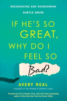 If He's So Great, Why Do I Feel So Bad? : Recognizing and Overcoming Subtle Abuse, Paperback / softback Book