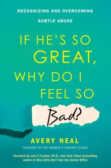 If He's So Great, Why Do I Feel So Bad? : Recognizing and Overcoming Subtle Abuse, EPUB eBook