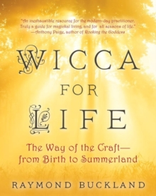 Wicca For Life : The Way of the Craft - From Birth to Summerland, Paperback / softback Book