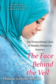 The Face Behind The Veil : The Extraordinary Lives of Muslim Women in America, Paperback Book