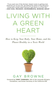 Living With A Green Heart : How to Keep Your Body, Your Home, and the Planet Healthy in a Toxic World, Paperback / softback Book