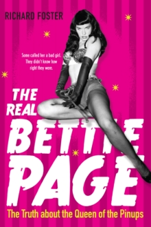 The Real Bettie Page : The Truth about the Queen of the Pinups, EPUB eBook