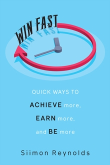 Win Fast : Quick Ways to Achieve More, Earn More and Be More, Hardback Book