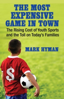 The Most Expensive Game in Town : The Rising Cost of Youth Sports and the Toll on Today's Families, EPUB eBook