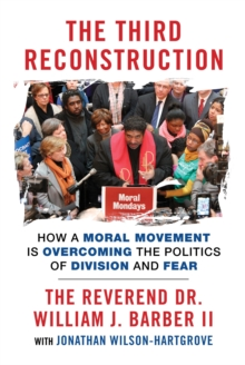 The Third Reconstruction : How a Moral Movement is Overcoming the Politics of Division and Fear, Paperback Book