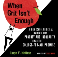 When Grit Isn't Enough : A High School Principal Examines How Poverty and Inequality Thwart the College-For-All Promise, eAudiobook MP3 eaudioBook