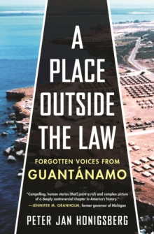 A Place Outside the Law : Forgotten Voices from Guantanamo, Hardback Book