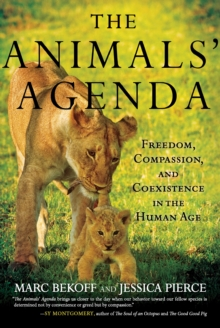 Animals' Agenda : Freedom, Compassion, and Coexistence in the Human Age, Paperback Book