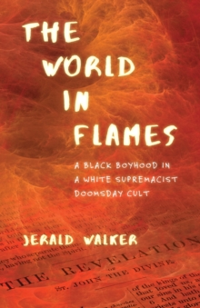 The World in Flames : A Black Boyhood in a White Supremacist Doomsday Cult, Paperback Book