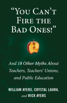 You Can't Fire the Bad Ones! : And 18 Other Myths about Teachers, Teachers Unions, and Public Education, Paperback Book