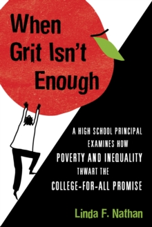 When Grit isn't Enough : Five Assumptions About American Education and How They Hurt Students, Hardback Book