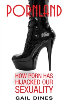 Pornland : How Porn Has Hijacked Our Sexuality, EPUB eBook