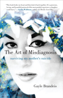Art of Misdiagnosis : Surviving My Mother's Suicide, Hardback Book