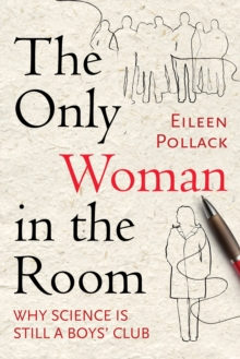 The Only Woman in the Room : Why Science is Still a Boys' Club, Paperback Book