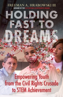 Holding Fast to Dreams : Empowering Youth from the Civil Rights Crusade to STEM Achievement, Paperback Book