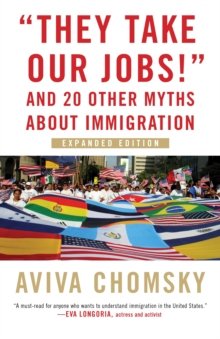 They Take Our Jobs! : And 20 Other Myths about Immigration, Paperback Book