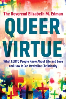 Queer Virtue : What LGBTQ People Know About Life and Love and How It Can Revitalize Christianity, Hardback Book