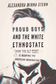 Proud Boys and the White Ethnostate : How the Alt-Right Is Warping the American Imagination, Hardback Book