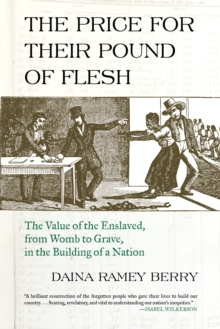 Price for Their Pound of Flesh : The Value of the Enslaved, from Womb to Grave, in the Building of a Nation, Paperback Book