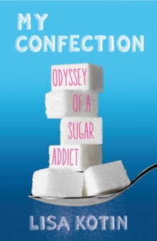My Confection : Odyssey of a Sugar Addict, Paperback Book