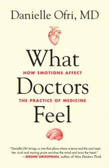 What Doctors Feel : How Emotions Affect the Practice of Medicine, EPUB eBook