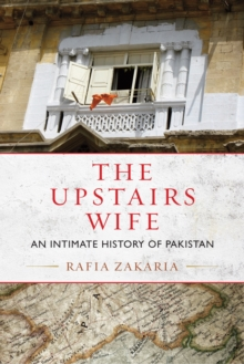 The Upstairs Wife : An Intimate History of Pakistan, Paperback Book