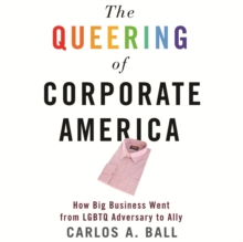 The Queering of Corporate America : How Big Business Went from LGBTQ Adversary to Ally, eAudiobook MP3 eaudioBook