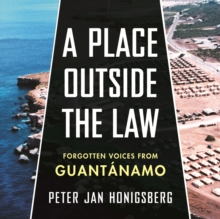 A Place Outside the Law : Forgotten Voices from Guantanamo, eAudiobook MP3 eaudioBook