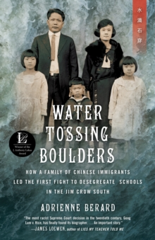 Water Tossing Boulders : How a Family of Chinese Immigrants Led the First Fight to Desegregate Schools in the Jim Crow South, Paperback Book