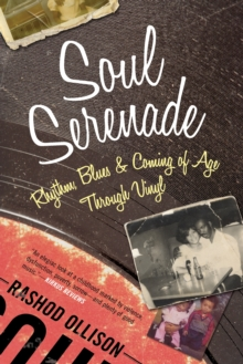 Soul Serenade : Rhythm, Blues & Coming of Age Through Vinyl, Paperback Book