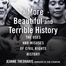 A More Beautiful and Terrible History : The Uses and Misuses of Civil Rights History, eAudiobook MP3 eaudioBook