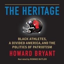 The Heritage : Black Athletes, a Divided America, and the Politics of Patriotism, eAudiobook MP3 eaudioBook