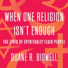 When One Religion Isn't Enough : The Lives of Spiritually Fluid People, eAudiobook MP3 eaudioBook