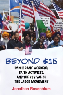 Beyond $15 : Immigrant Workers, Faith Activists, and the Revival of the Labor Movement, Paperback Book