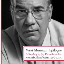 West Mountain Epilogue : A Reading by Jay Parini from his New and Collected Poems: 1975-2015, eAudiobook MP3 eaudioBook
