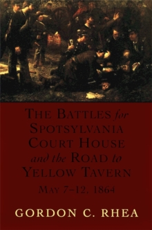 The Battles for Spotsylvania Court House and the Road to Yellow Tavern, May 7--12, 1864, PDF eBook