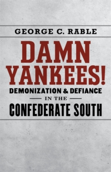 Damn Yankees! : Demonization and Defiance in the Confederate South, PDF eBook