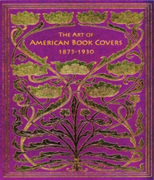The Art of American Book Covers : 1875-1930, Paperback Book