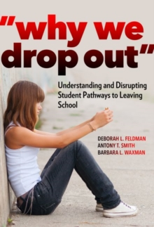 Why We Drop Out : Understanding and Disrupting Student Pathways to Leaving School, Paperback / softback Book